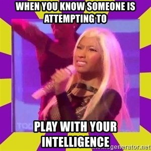 Nicki Minaj Constipation Face - When you know someone is attempting to Play with your Intelligence