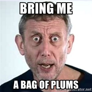 Michael Rosen  - Bring me A bag of plums