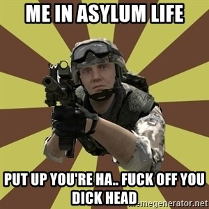 Arma 2 soldier - Me In Asylum Life Put Up You're Ha.. FUCK OFF YOU DICK HEAD