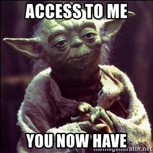 Advice Yoda - access to me you now have