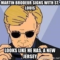csi miami yeah - Martin Brodeur signs with St. Louis Looks like he has, a New Jersey