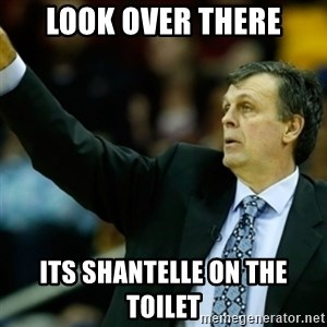 Kevin McFail Meme - look over there its shantelle on the toilet