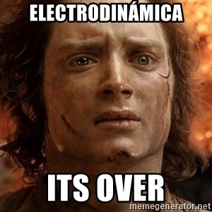 frodo it's over - Electrodinámica its over