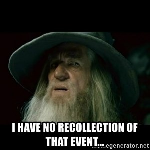 no memory gandalf -  I have no recollection of that event...