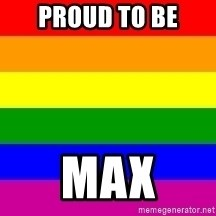 You're Probably Gay - Proud to be MAX