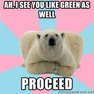 Perfection Polar Bear - Ah. I see you like green as well Proceed