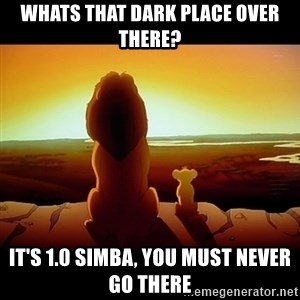 Simba - whats that dark place over there? it's 1.0 simba, you must never go there