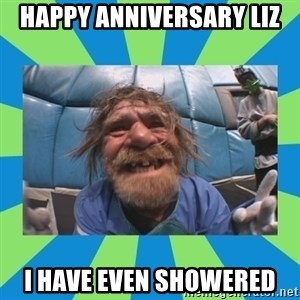 hurting henry - happy anniversary liz I have even showered