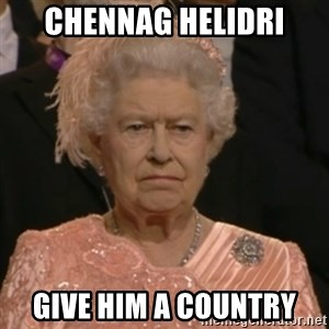 Unhappy Queen - chennag helidri give him a country