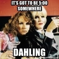 Absolutely Fabulous - It's got to be 5:00 somewhere DAHLING