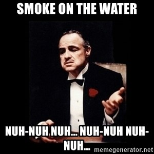 The Godfather - smoke on the water nuh-nuh nuh... nuh-nuh nuh-nuh...