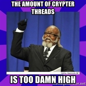 the amount of is too damn high - The amount of crypter threads is too damn high