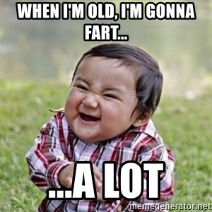 evil toddler kid2 - when i'm old, i'm gonna fart... ...a lot