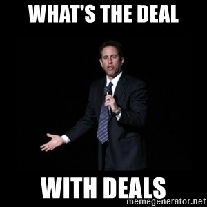what's the deal? Seinfeld - what's the deal with deals