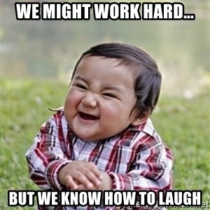 evil toddler kid2 - we might work hard... but we know how to laugh