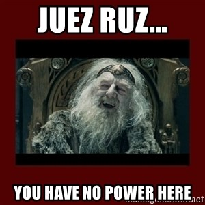 King Theoden - juez ruz... you have no power here