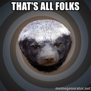 Fearless Honeybadger - That's all folks