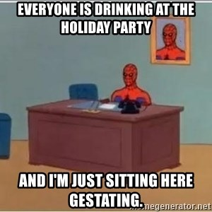 spiderman masterbating - Everyone is drinking at the Holiday party  And I'm just sitting here gestating.
