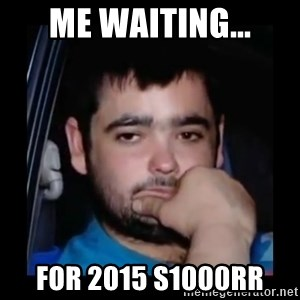 just waiting for a mate - Me waiting... For 2015 s1000rr