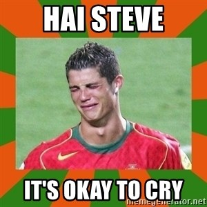cristianoronaldo - hai steve it's okay to cry