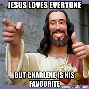 buddy jesus - jesus loves everyone but charlene is his favourite