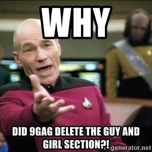 Why the fuck - Why  Did 9GAG delete the Guy and Girl section?!