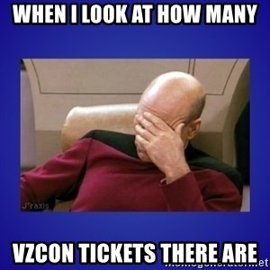 Picard facepalm  - When i look at how many  VZCon tickets there are
