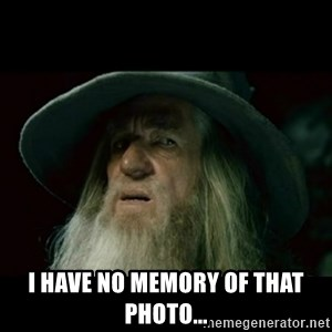 no memory gandalf -  I have no memory of that photo...