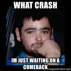 just waiting for a mate - What crash Im just waiting on a comeback