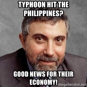 Krugman - Typhoon hit the Philippines?  Good news for their economy!