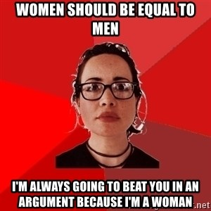 Liberal Douche Garofalo - Women should be equal to men I'm always going to beat you in an argument because I'm a woman