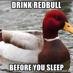Malicious advice mallard - Drink redbull Before you sleep