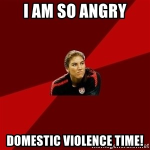 Angry Hope Solo - i am so angry domestic violence time!