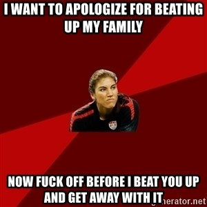 Angry Hope Solo - i want to apologize for beating up my family now fuck off before i beat you up and get away with it