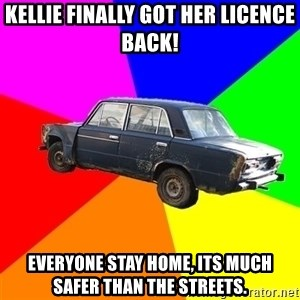 AdviceCar - Kellie finally got her licence back! Everyone stay home, its much safer than the streets.