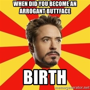 Leave it to Iron Man - When did you become an arrogant buttface birth