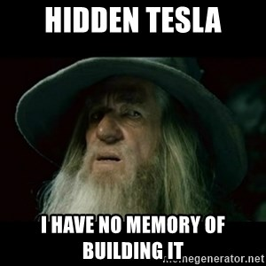 no memory gandalf - hidden tesla I have no memory of building it