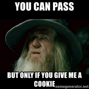 no memory gandalf - You can pass BUT only if you give me a cookie