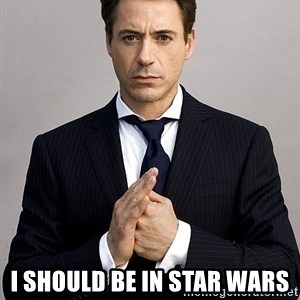 Robert Downey Jr. -  I should be in Star Wars