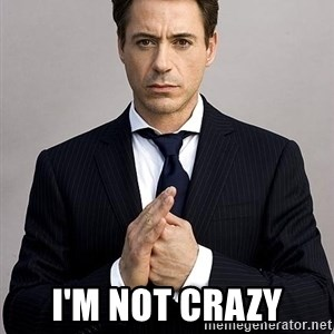 Robert Downey Jr. -  I'm not crazy