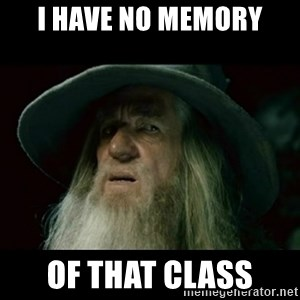 no memory gandalf - I have no memory of that class