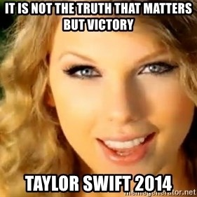 Taylor Swift - It is not the truth that matters but victory Taylor Swift 2014