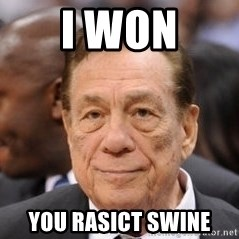 Donald Sterling - I won You rasict swine