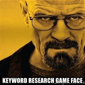 Walter White (Breaking Bad) -  Keyword research game face