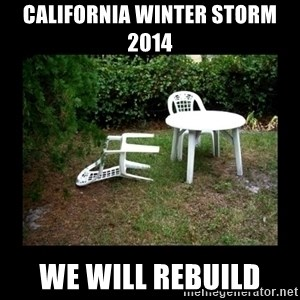 Lawn Chair Blown Over - California winter storm 2014 we will rebuild