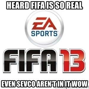 I heard fifa 13 is so real - heard Fifa is so real even sevco aren't in it wow