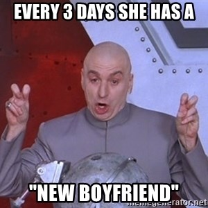 """Dr. Evil Air Quotes - every 3 days she has a """"new boyfriend"""""""