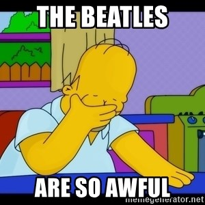 Homer Facepalm - the beatles  are so awful