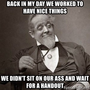 1889 [10] guy - Back in my day we worked to have nice things we didn't sit on our ass and wait for a handout