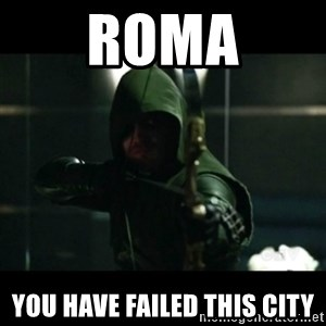 YOU HAVE FAILED THIS CITY - ROMA you have failed this city